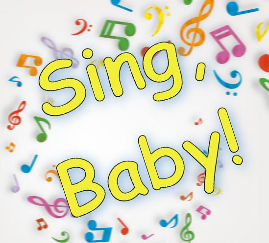 Sing baby